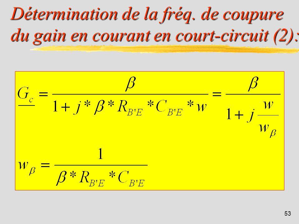 52 Détermination de la fréq. de coupure du gain en courant en court-circuit (1): Pour la calculer, on court-circuite la sortie : ce qui signifie que l
