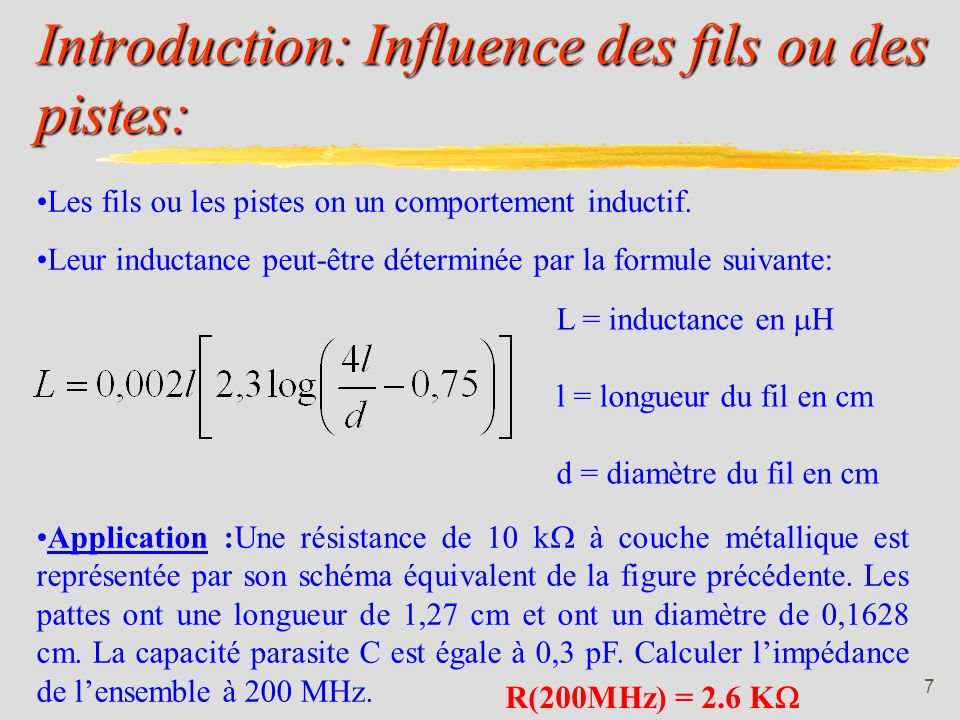 6 RAPPEL: Zrésistance = constante fréquence, Zinductance = f(fréquence), Zcondensateur = f(1/fréquence). EN HF: suivant la fréquence un condensateur p