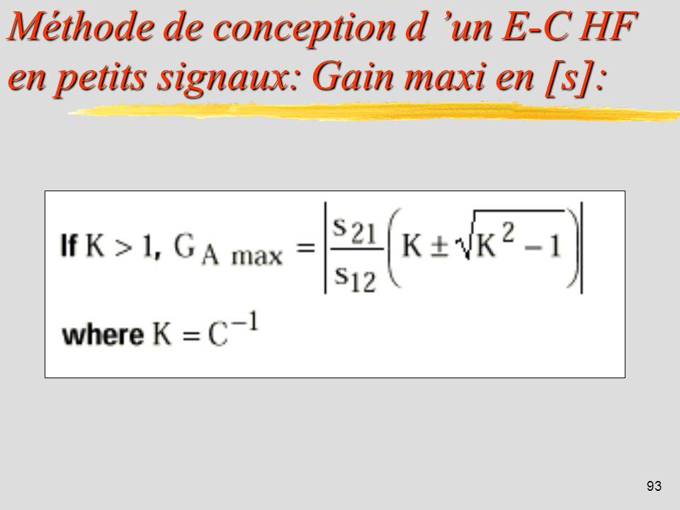 92 Méthode de conception d un E-C HF en petits signaux: Stabilité en [s]: UTILISATION DES PARAMETRES s: avec D = s 11 s 22 – s 12 s 21.