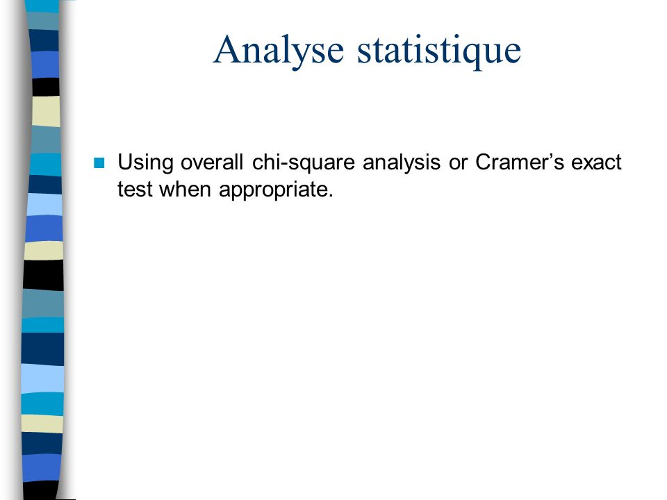 Analyse statistique Using overall chi-square analysis or Cramers exact test when appropriate.