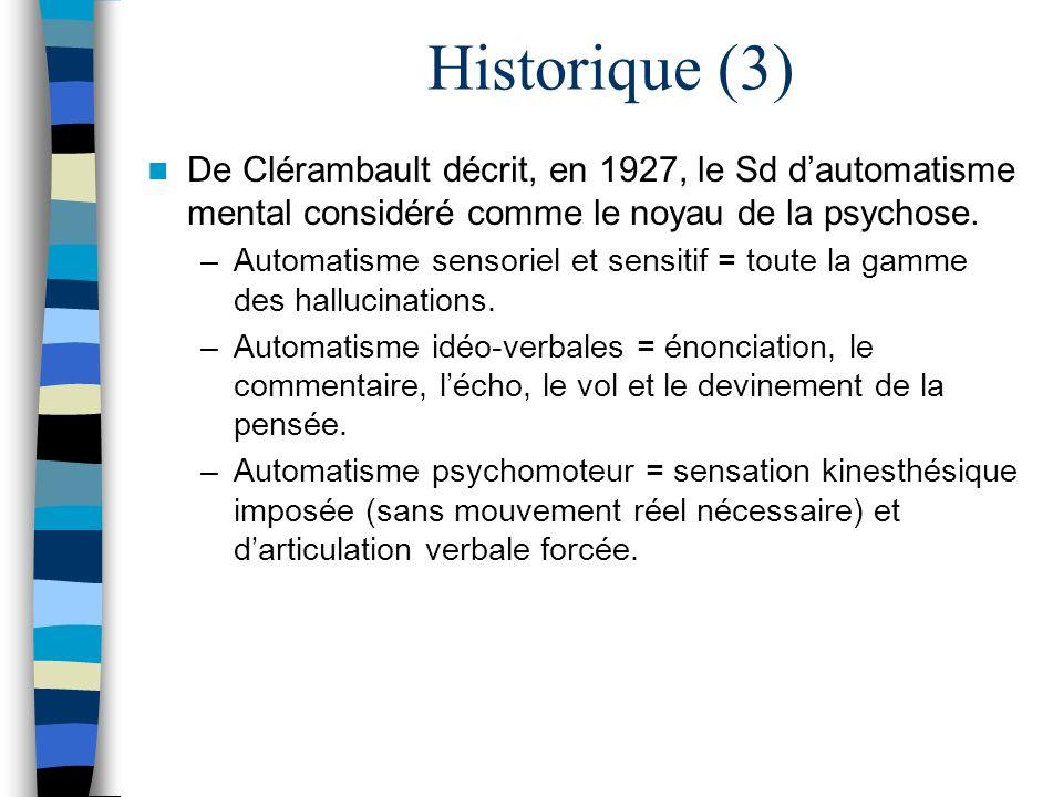 Historique (3) De Clérambault décrit, en 1927, le Sd dautomatisme mental considéré comme le noyau de la psychose. –Automatisme sensoriel et sensitif =