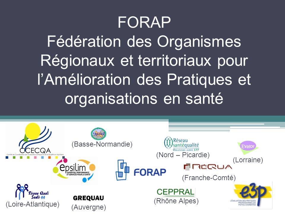 FORAP Fédération des Organismes Régionaux et territoriaux pour lAmélioration des Pratiques et organisations en santé (Rhône Alpes) (Nord – Picardie) (