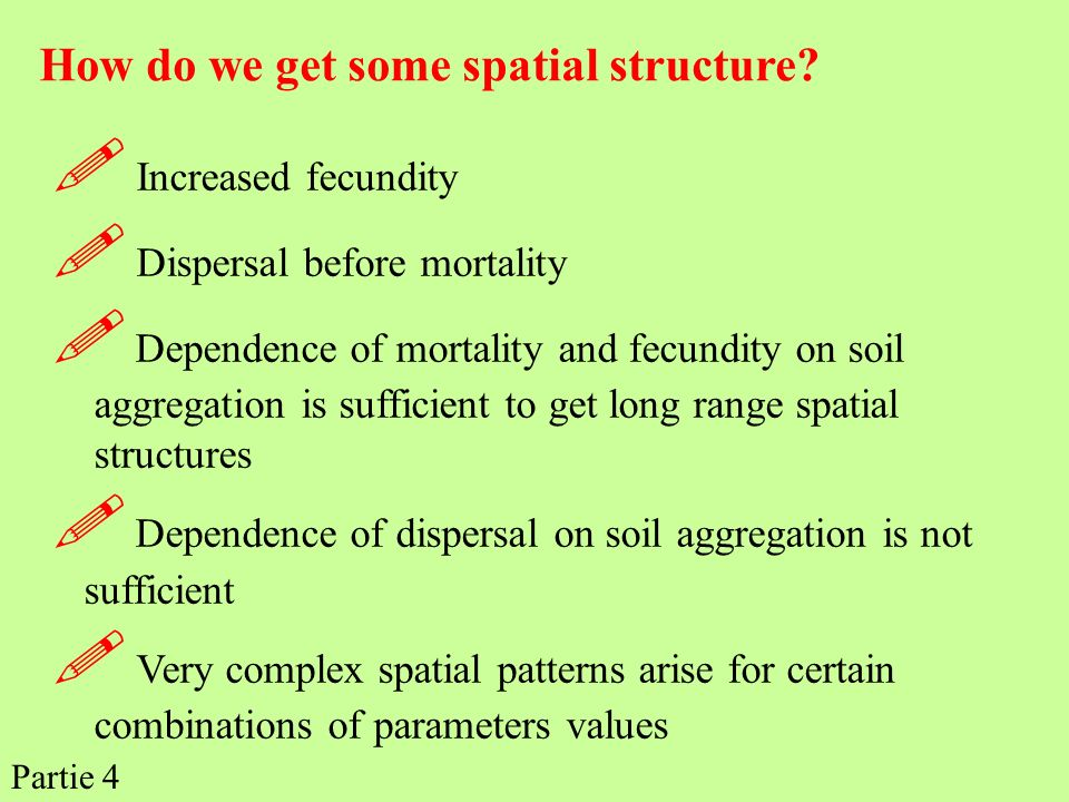 How do we get some spatial structure? Increased fecundity Dispersal before mortality Dependence of mortality and fecundity on soil aggregation is suff