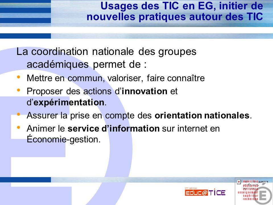 E 11 Usages des TIC en EG, initier de nouvelles pratiques autour des TIC La coordination nationale des groupes académiques permet de : Mettre en commu