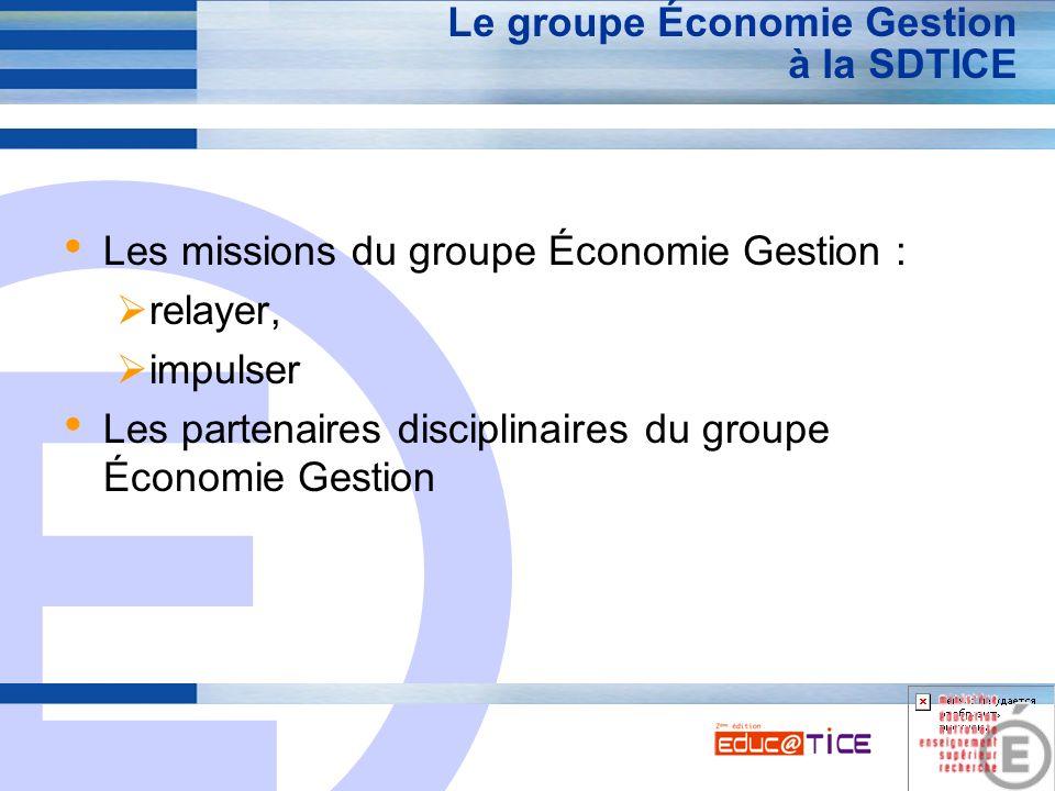E 2 Le groupe Économie Gestion à la SDTICE Les missions du groupe Économie Gestion : relayer, impulser Les partenaires disciplinaires du groupe Économ