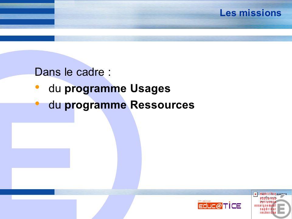 E 4 Les missions Dans le cadre : du programme Usages du programme Ressources