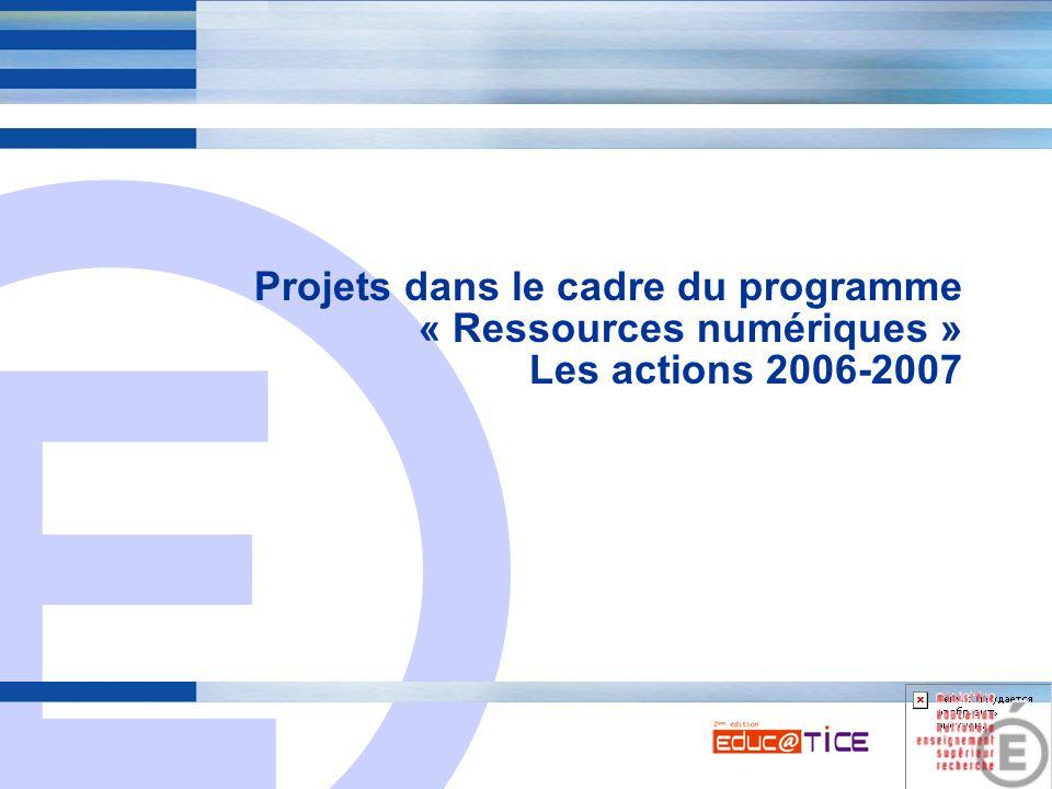 E 9 Projets dans le cadre du programme « Ressources numériques » Les actions 2006-2007
