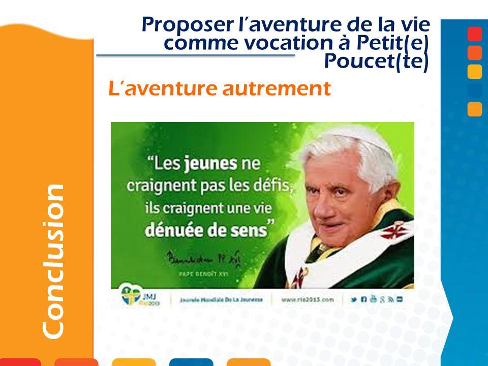 Laventure autrement Conclusion Proposer laventure de la vie comme vocation à Petit(e) Poucet(te)