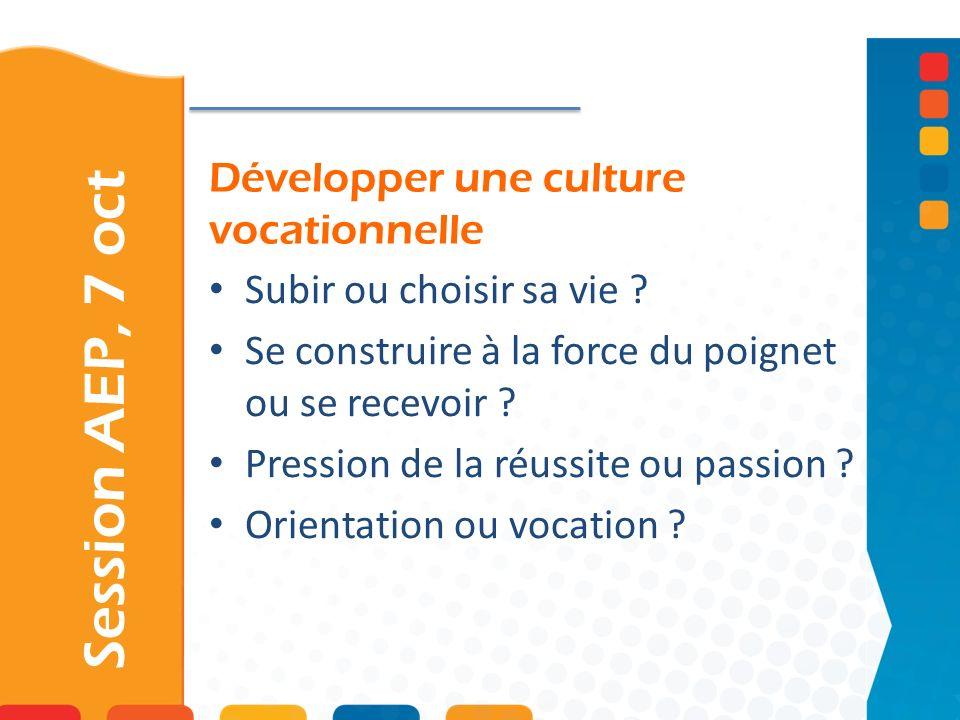Développer une culture vocationnelle Session AEP, 7 oct Subir ou choisir sa vie ? Se construire à la force du poignet ou se recevoir ? Pression de la