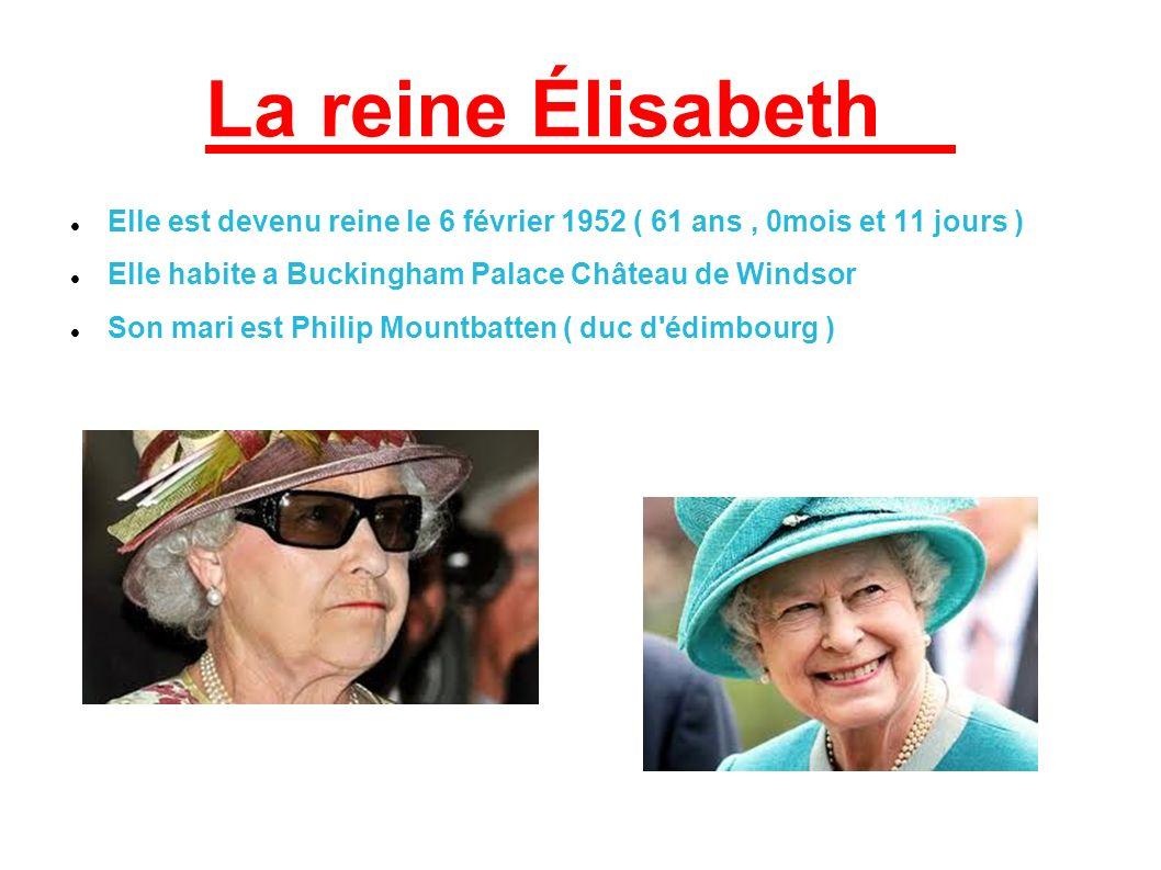 La reine Élisabeth Elle est devenu reine le 6 février 1952 ( 61 ans, 0mois et 11 jours ) Elle habite a Buckingham Palace Château de Windsor Son mari e