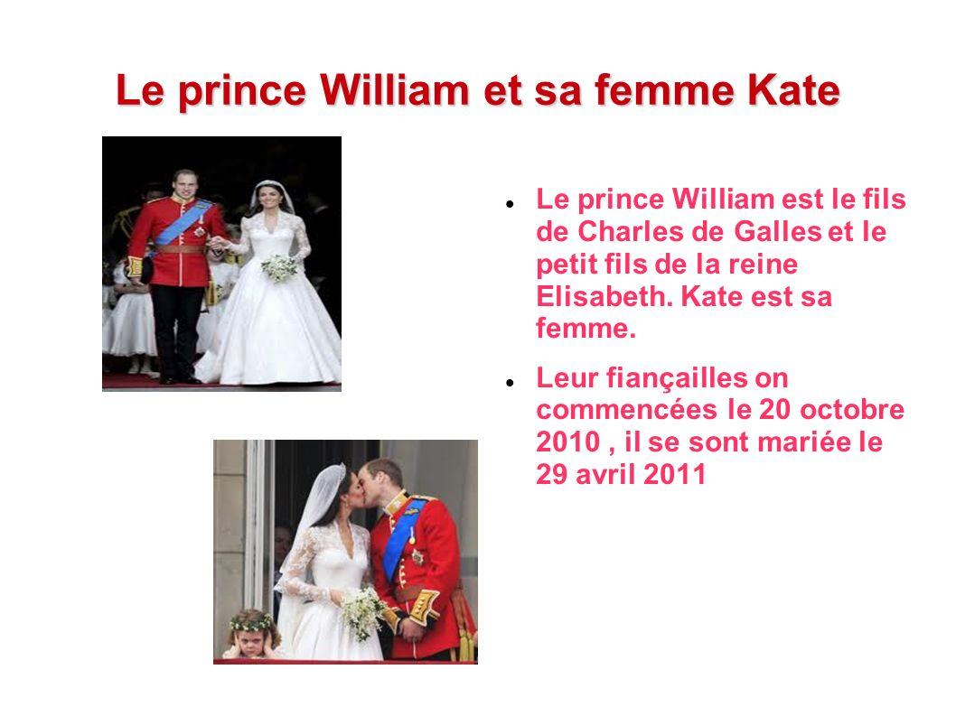 Le prince William et sa femme Kate Le prince William est le fils de Charles de Galles et le petit fils de la reine Elisabeth. Kate est sa femme. Leur