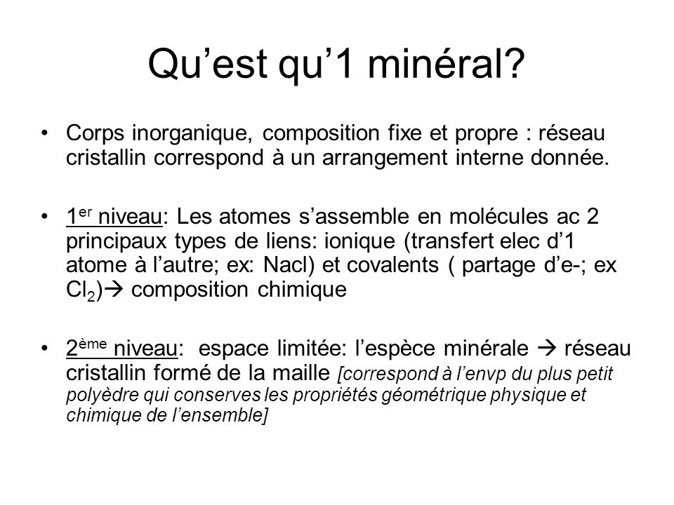 Substitution entre les éléments (rayon ionique proche) –Fe 2+ Fe 3+ - Mg 2+ –Na + / Ca 2+ –Si 4+ /Al 3+ Perturbation du réseau en raison du nombre de charges Quest qu1 minéral?