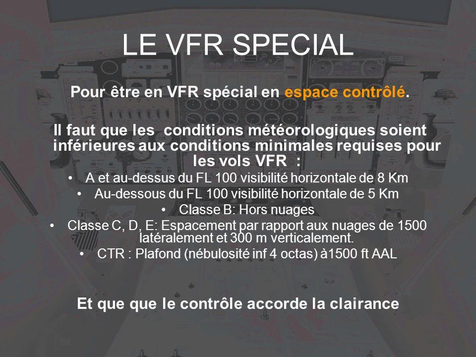 LE VFR SPECIAL Pour être en VFR spécial en espace contrôlé. Il faut que les conditions météorologiques soient inférieures aux conditions minimales req