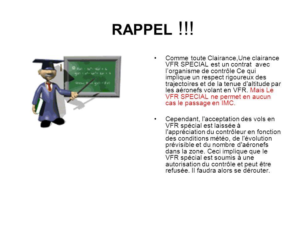 RAPPEL !!! Comme toute Clairance,Une clairance VFR SPECIAL est un contrat avec lorganisme de contrôle Ce qui implique un respect rigoureux des traject