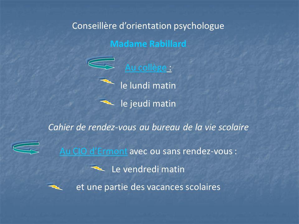 Conseillère dorientation psychologue Madame Rabillard Au collège : le lundi matin le jeudi matin Cahier de rendez-vous au bureau de la vie scolaire Au