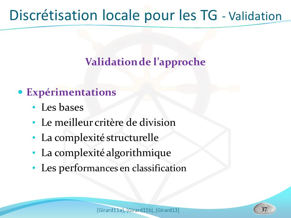 Discrétisation locale pour les TG - Validation Validation de lapproche Expérimentations Les bases Le meilleur critère de division La complexité struct