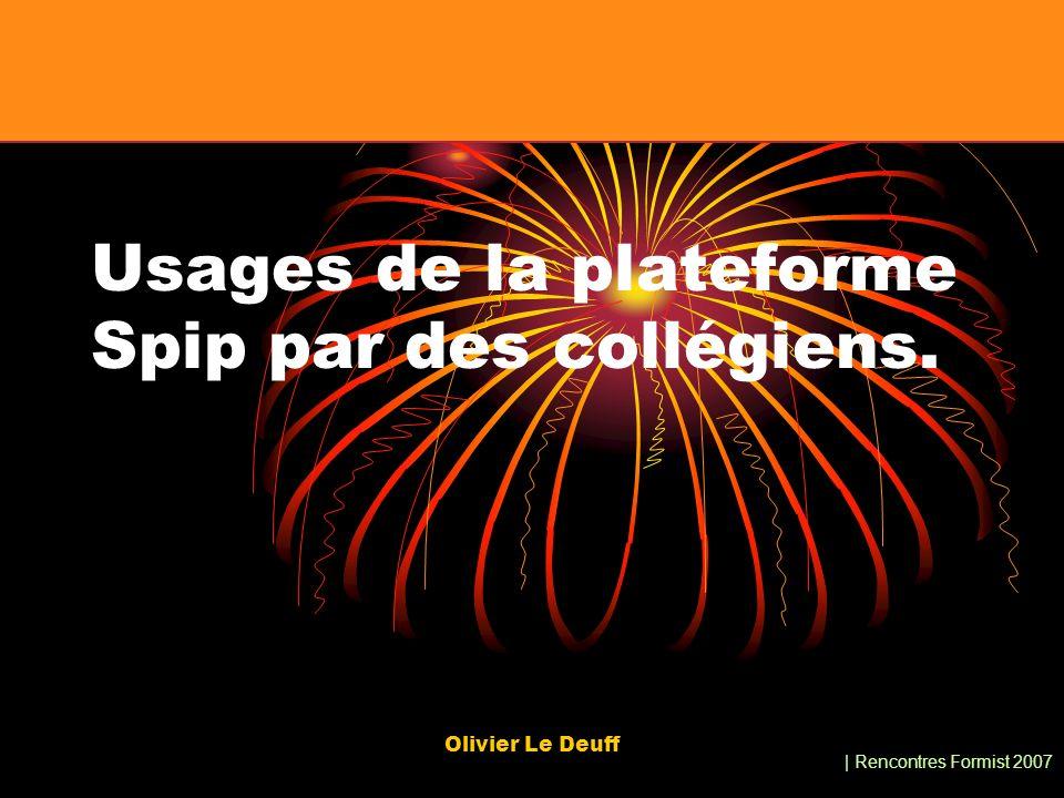 | Rencontres Formist 2007 Olivier Le Deuff Usages de la plateforme Spip par des collégiens.