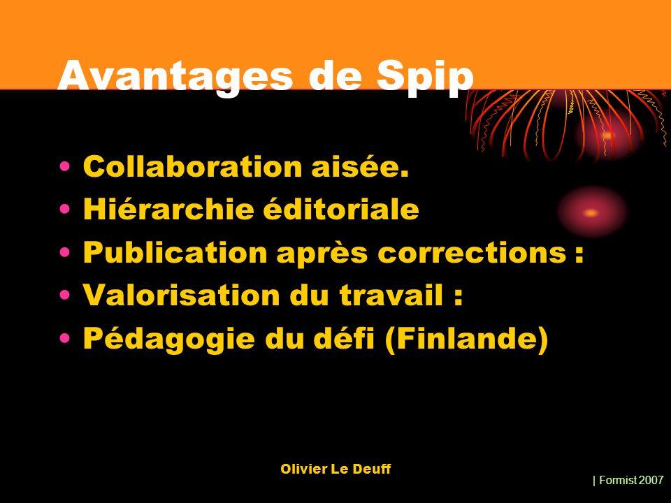 | Formist 2007 Olivier Le Deuff Avantages de Spip Collaboration aisée. Hiérarchie éditoriale Publication après corrections : Valorisation du travail :