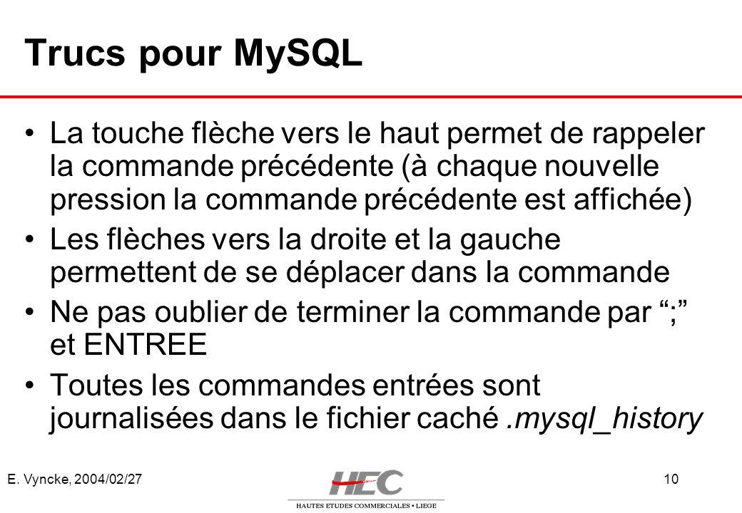 E. Vyncke, 2004/02/2710 Trucs pour MySQL La touche flèche vers le haut permet de rappeler la commande précédente (à chaque nouvelle pression la comman