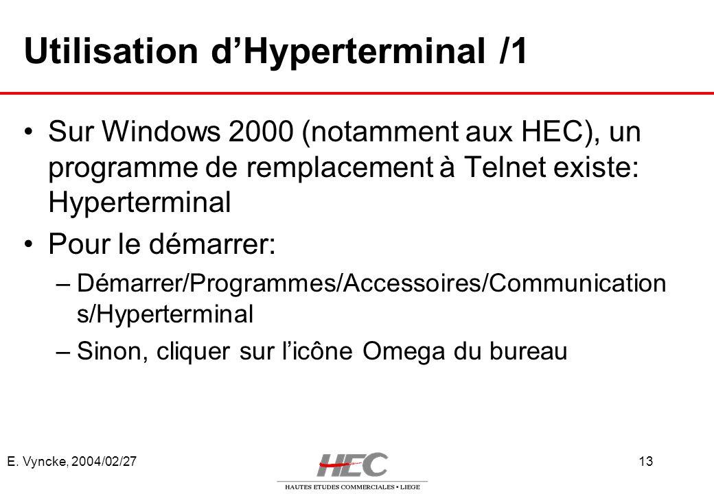 E. Vyncke, 2004/02/2713 Utilisation dHyperterminal /1 Sur Windows 2000 (notamment aux HEC), un programme de remplacement à Telnet existe: Hypertermina