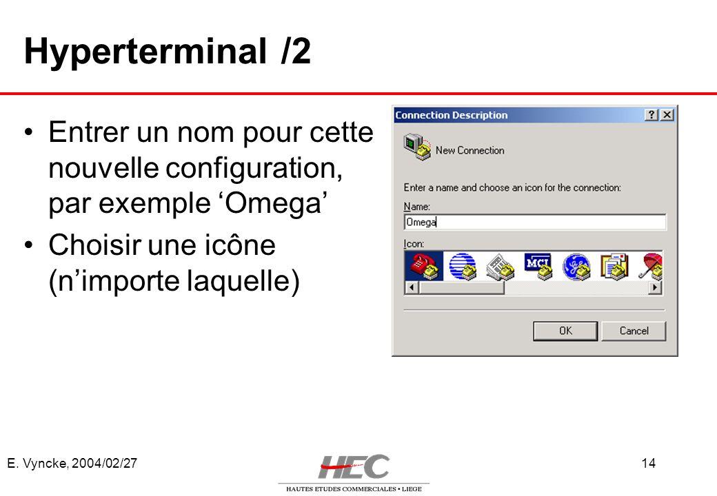 E. Vyncke, 2004/02/2714 Hyperterminal /2 Entrer un nom pour cette nouvelle configuration, par exemple Omega Choisir une icône (nimporte laquelle)