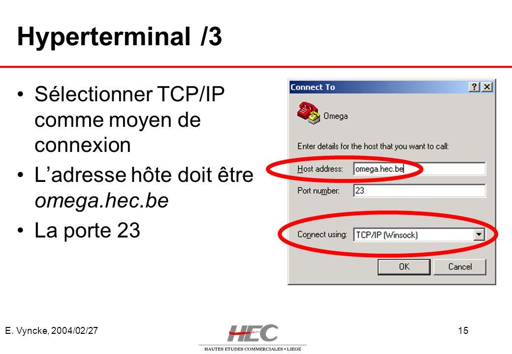 E. Vyncke, 2004/02/2715 Hyperterminal /3 Sélectionner TCP/IP comme moyen de connexion Ladresse hôte doit être omega.hec.be La porte 23