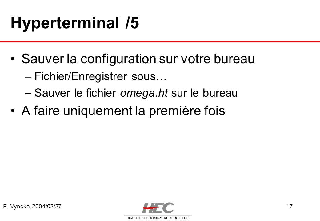 E. Vyncke, 2004/02/2717 Hyperterminal /5 Sauver la configuration sur votre bureau –Fichier/Enregistrer sous… –Sauver le fichier omega.ht sur le bureau