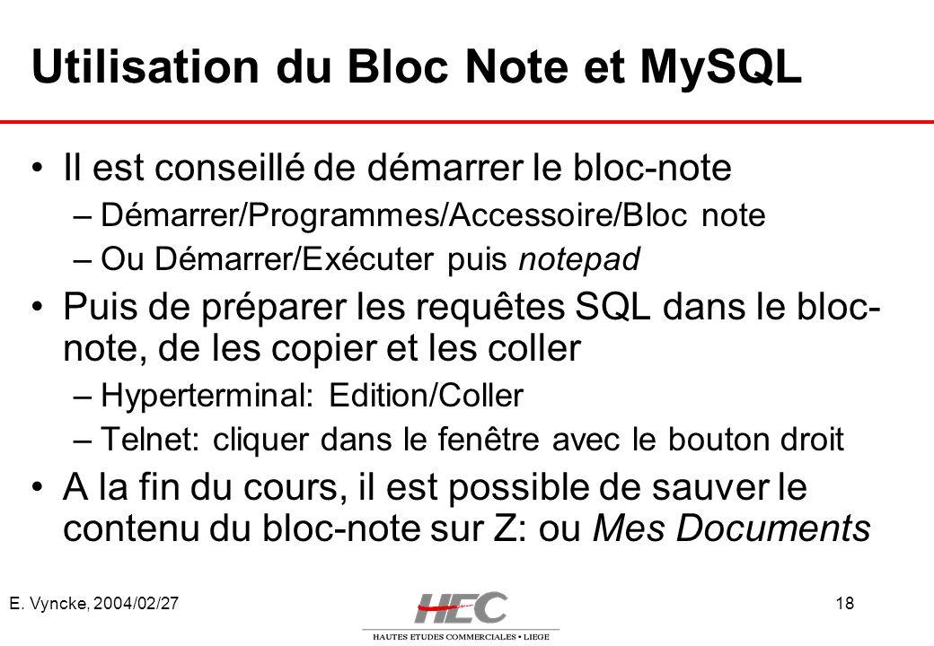 E. Vyncke, 2004/02/2718 Utilisation du Bloc Note et MySQL Il est conseillé de démarrer le bloc-note –Démarrer/Programmes/Accessoire/Bloc note –Ou Déma