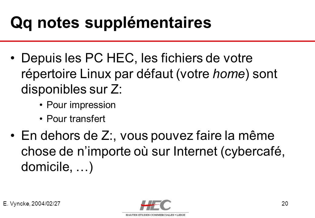 E. Vyncke, 2004/02/2720 Qq notes supplémentaires Depuis les PC HEC, les fichiers de votre répertoire Linux par défaut (votre home) sont disponibles su