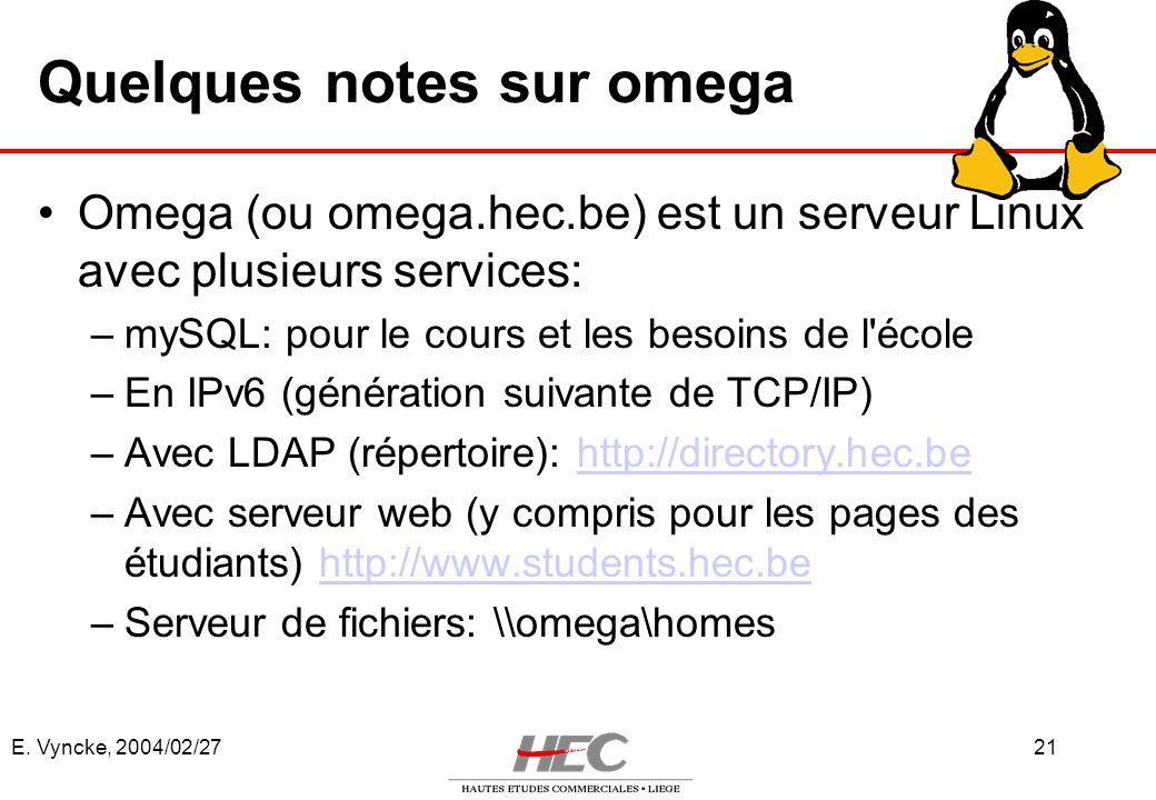 E. Vyncke, 2004/02/2721 Quelques notes sur omega Omega (ou omega.hec.be) est un serveur Linux avec plusieurs services: –mySQL: pour le cours et les be