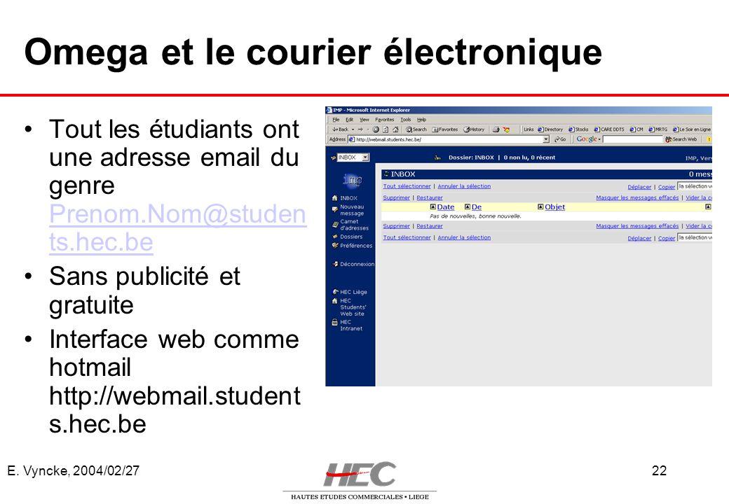E. Vyncke, 2004/02/2722 Omega et le courier électronique Tout les étudiants ont une adresse email du genre Prenom.Nom@studen ts.hec.be Prenom.Nom@stud