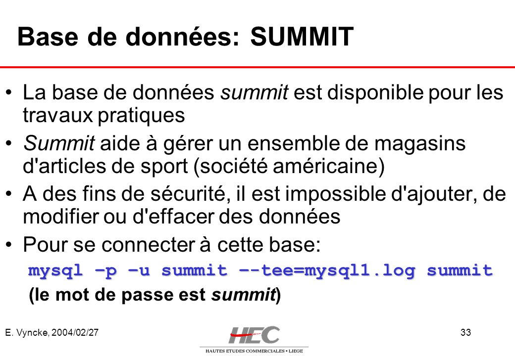 E. Vyncke, 2004/02/2733 Base de données: SUMMIT La base de données summit est disponible pour les travaux pratiques Summit aide à gérer un ensemble de