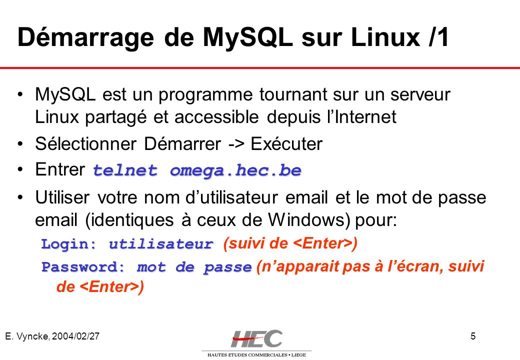 E. Vyncke, 2004/02/275 Démarrage de MySQL sur Linux /1 MySQL est un programme tournant sur un serveur Linux partagé et accessible depuis lInternet Sél