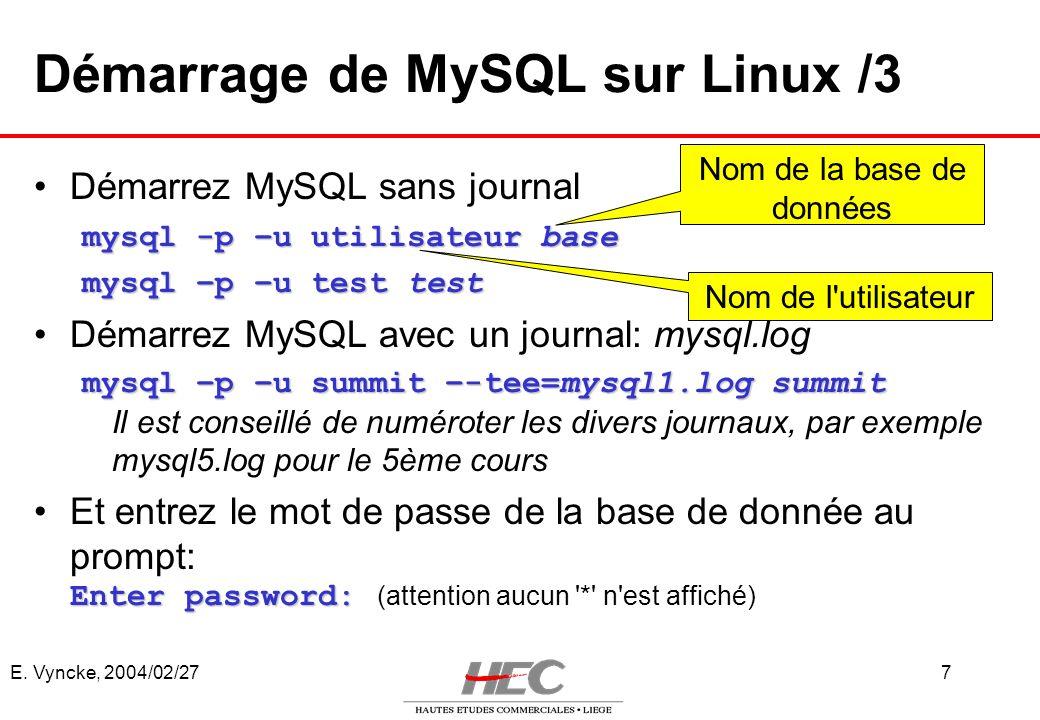 E. Vyncke, 2004/02/277 Démarrage de MySQL sur Linux /3 Démarrez MySQL sans journal mysql -p –u utilisateur base mysql –p –u test test Démarrez MySQL a
