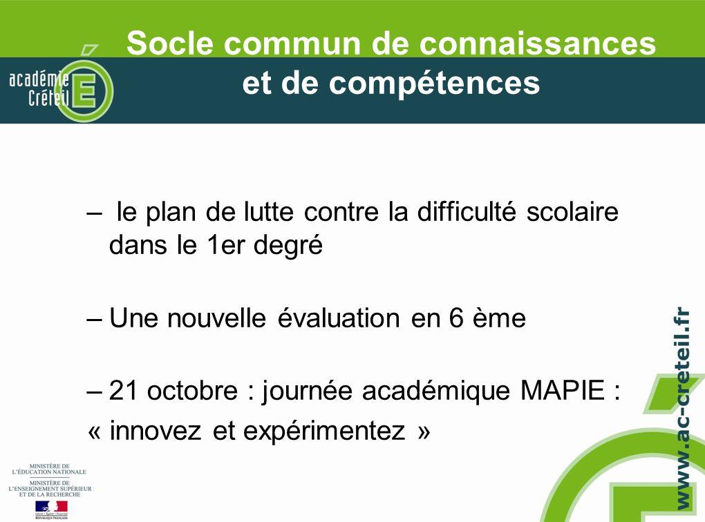 Socle commun de connaissances et de compétences – le plan de lutte contre la difficulté scolaire dans le 1er degré –Une nouvelle évaluation en 6 ème –