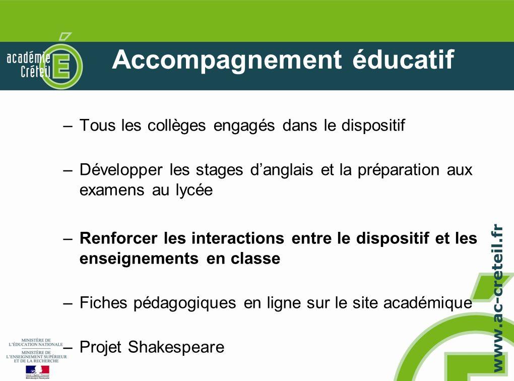 Accompagnement éducatif –Tous les collèges engagés dans le dispositif –Développer les stages danglais et la préparation aux examens au lycée –Renforce