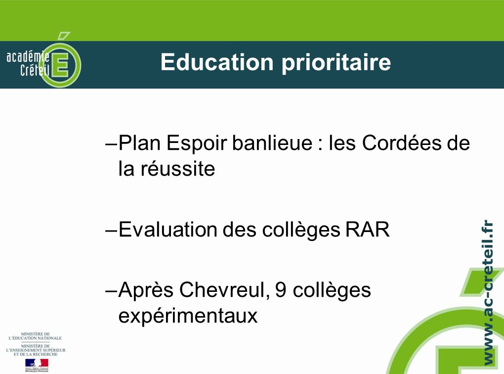 Education prioritaire –Plan Espoir banlieue : les Cordées de la réussite –Evaluation des collèges RAR –Après Chevreul, 9 collèges expérimentaux