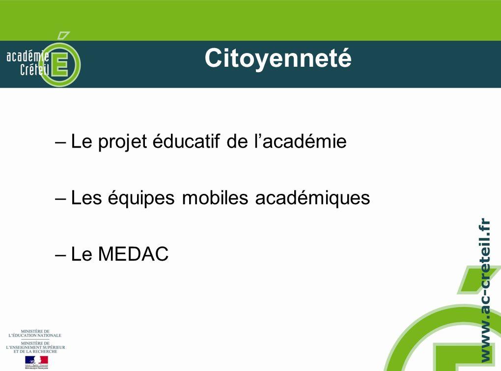 Citoyenneté –Le projet éducatif de lacadémie –Les équipes mobiles académiques –Le MEDAC