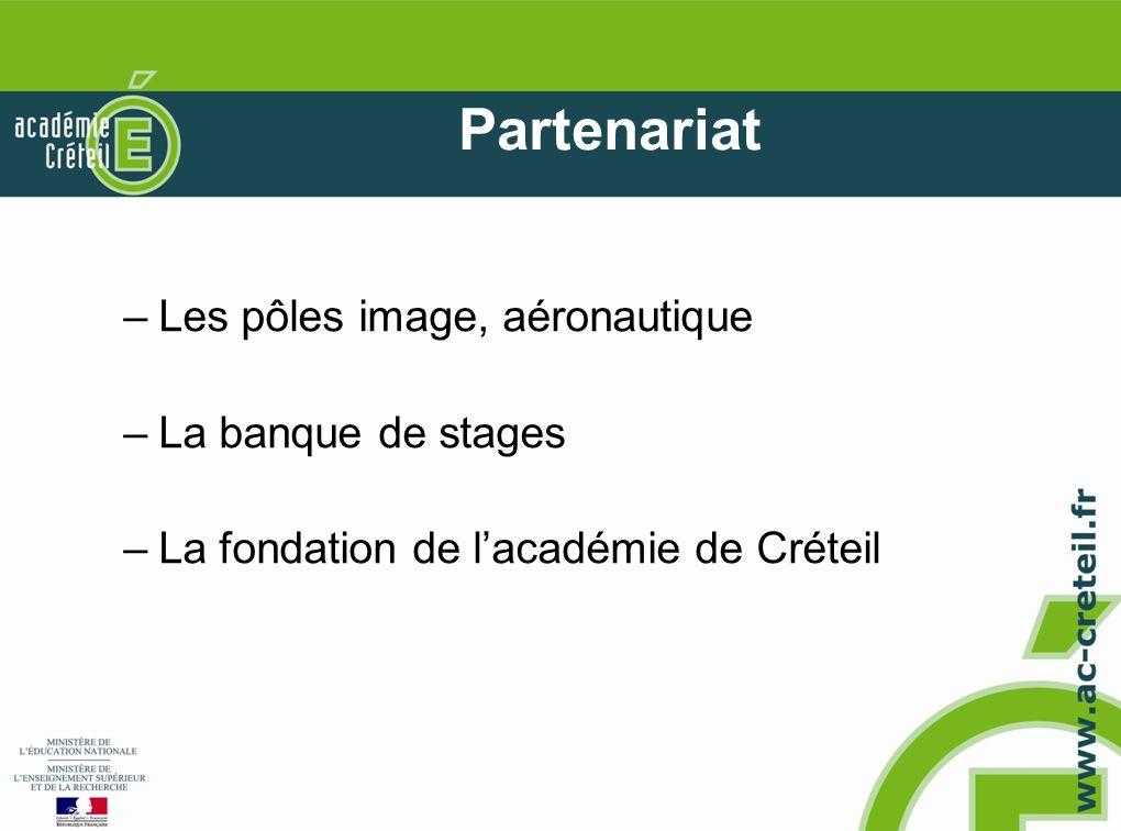 Partenariat –Les pôles image, aéronautique –La banque de stages –La fondation de lacadémie de Créteil