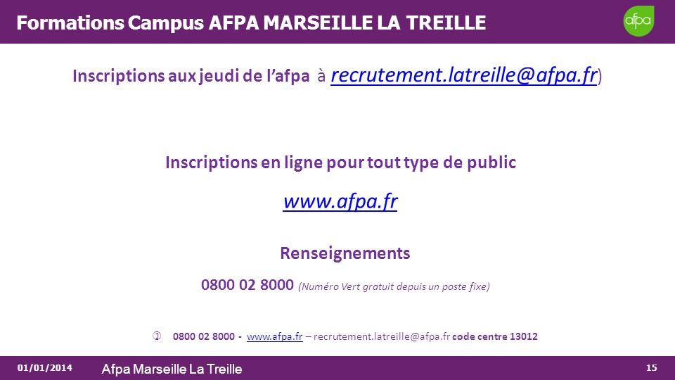 01/01/2014 Afpa Marseille La Treille 15 Formations Campus AFPA MARSEILLE LA TREILLE Inscriptions aux jeudi de lafpa à recrutement.latreille@afpa.fr )