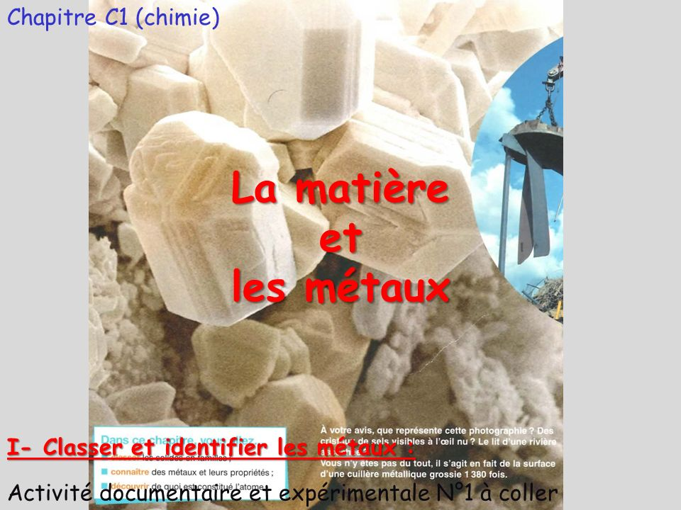 Chapitre C1 (chimie) La matière et les métaux Activité documentaire et expérimentale N°1 à coller I- Classer et identifier les métaux :