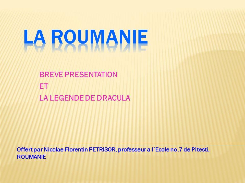 BREVE PRESENTATION ET LA LEGENDE DE DRACULA Offert par Nicolae-Florentin PETRISOR, professeur a lEcole no.7 de Pitesti, ROUMANIE