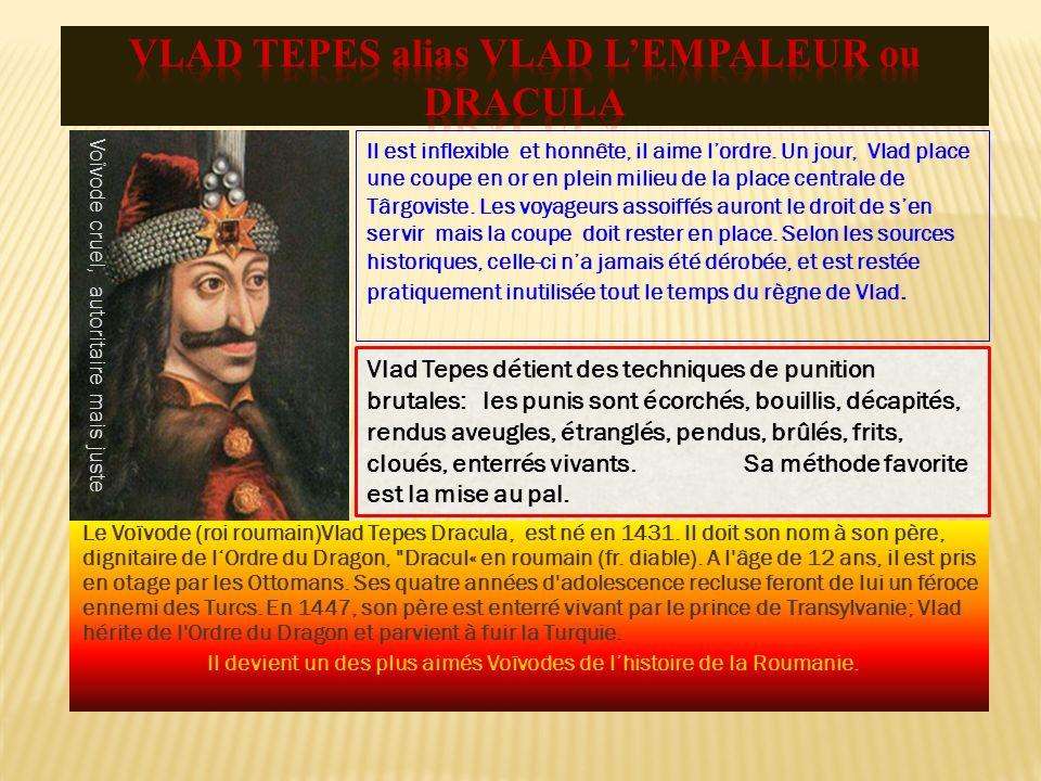 Le Voïvode (roi roumain)Vlad Tepes Dracula, est né en 1431. Il doit son nom à son père, dignitaire de lOrdre du Dragon,