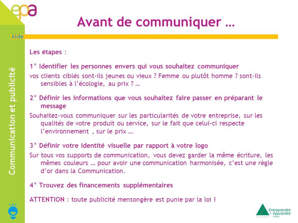 2 Aide Avant de communiquer … Les étapes : 1° Identifier les personnes envers qui vous souhaitez communiquer vos clients ciblés sont-ils jeunes ou vie