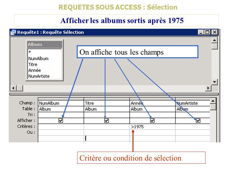 REQUETES SOUS ACCESS : Sélection Afficher les albums sortis après 1975 On affiche tous les champs Critère ou condition de sélection