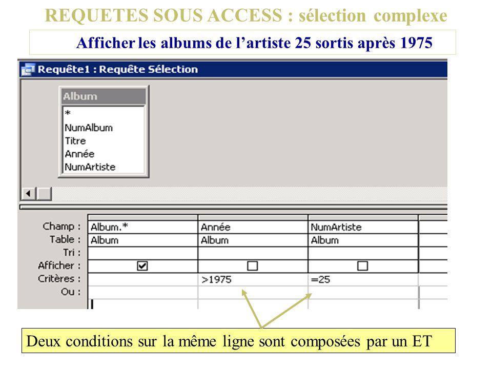 REQUETES SOUS ACCESS : sélection complexe Afficher les albums de lartiste 25 sortis après 1975 Deux conditions sur la même ligne sont composées par un