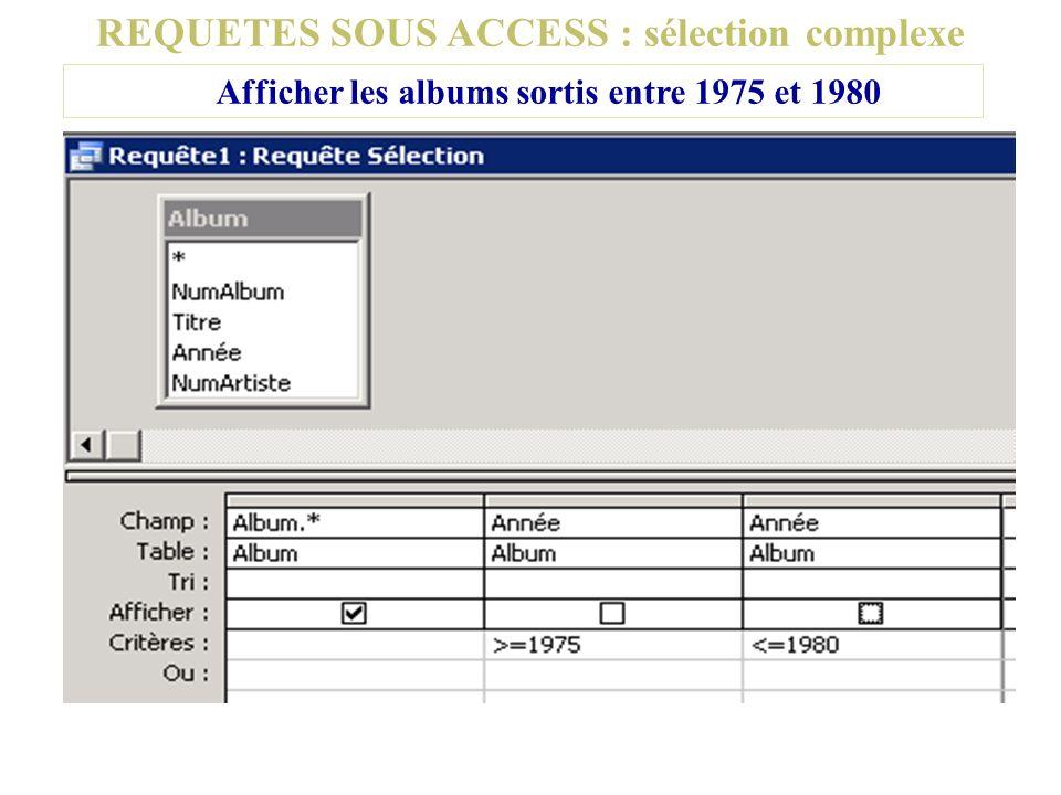 REQUETES SOUS ACCESS : sélection complexe Afficher les albums sortis entre 1975 et 1980