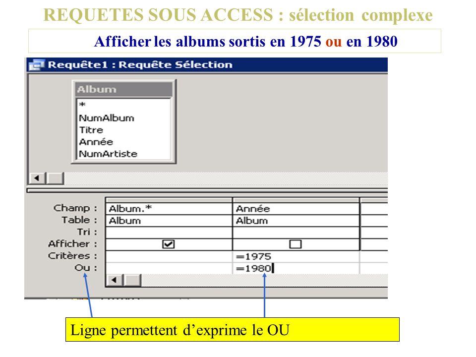 REQUETES SOUS ACCESS : sélection complexe Afficher les albums sortis en 1975 ou en 1980 Ligne permettent dexprime le OU