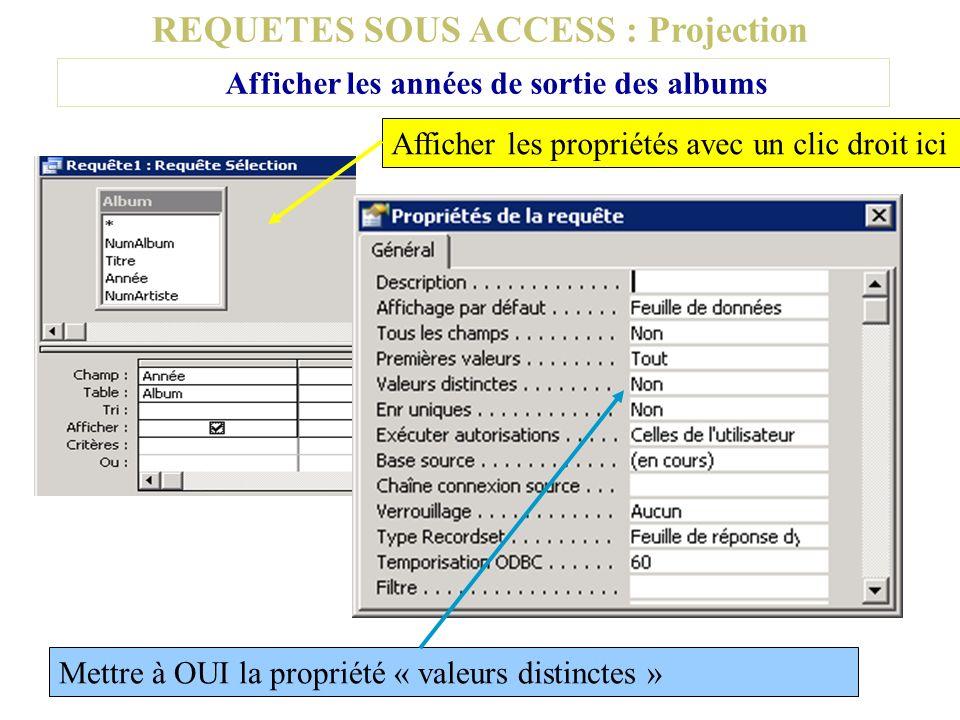 REQUETES SOUS ACCESS : Projection Afficher les années de sortie des albums Afficher les propriétés avec un clic droit ici Mettre à OUI la propriété «