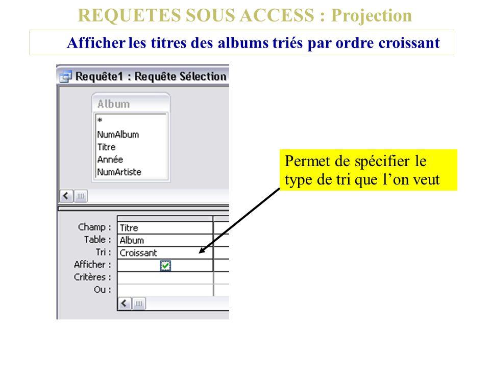 REQUETES SOUS ACCESS : Projection Afficher les titres des albums triés par ordre croissant Permet de spécifier le type de tri que lon veut